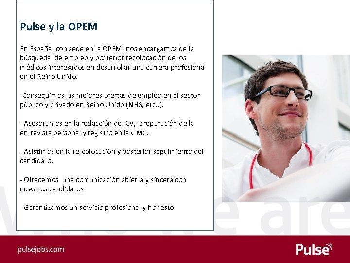 Pulse y la OPEM En España, con sede en la OPEM, nos encargamos de