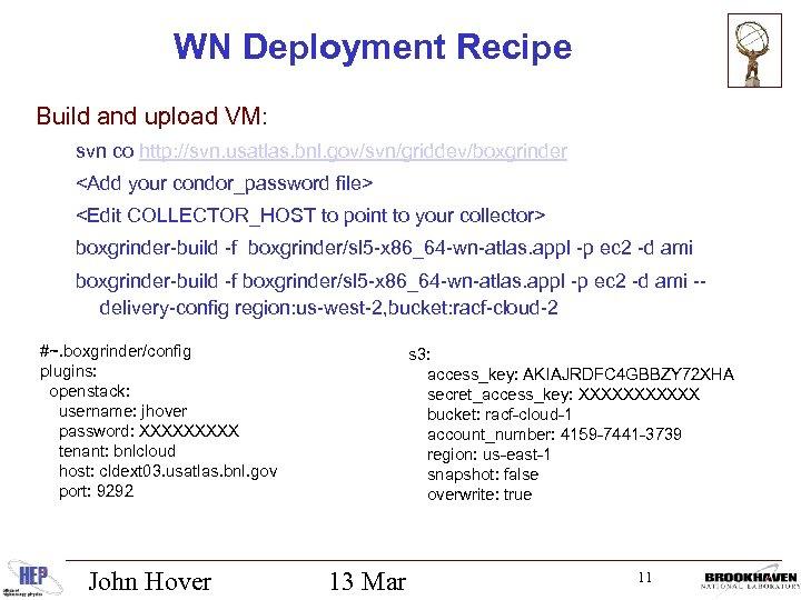 WN Deployment Recipe Build and upload VM: svn co http: //svn. usatlas. bnl. gov/svn/griddev/boxgrinder