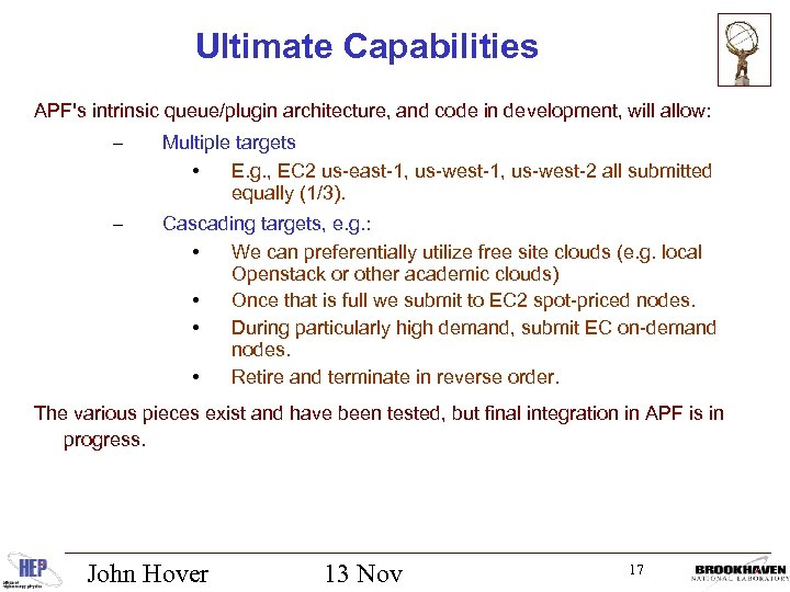 Ultimate Capabilities APF's intrinsic queue/plugin architecture, and code in development, will allow: – Multiple