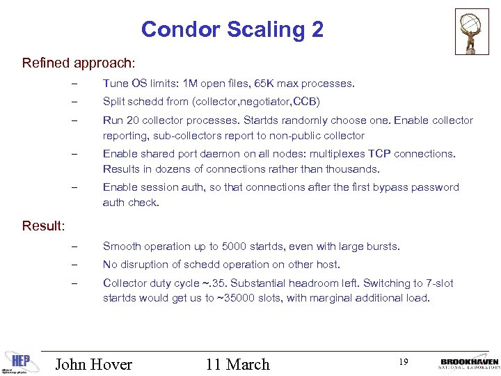 Condor Scaling 2 Refined approach: – Tune OS limits: 1 M open files, 65