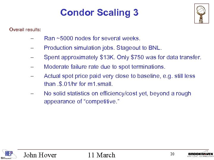 Condor Scaling 3 Overall results: – Ran ~5000 nodes for several weeks. – Production
