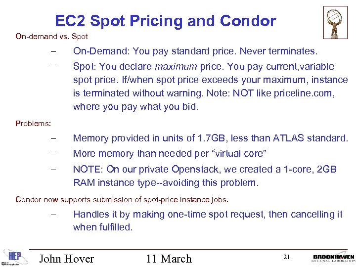 EC 2 Spot Pricing and Condor On-demand vs. Spot – On-Demand: You pay standard