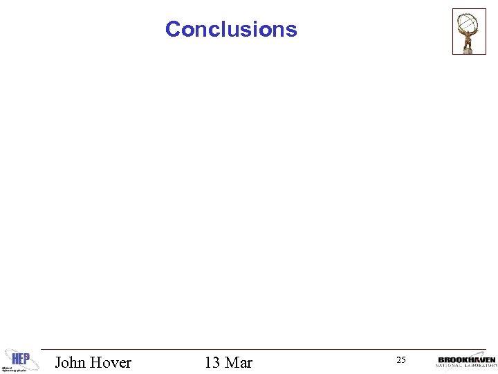 Conclusions John Hover 13 Mar 25