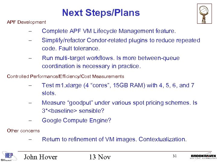 Next Steps/Plans APF Development – Complete APF VM Lifecycle Management feature. – Simplify/refactor Condor-related