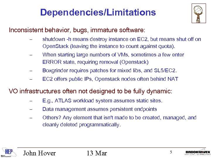 Dependencies/Limitations Inconsistent behavior, bugs, immature software: – shutdown -h means destroy instance on EC