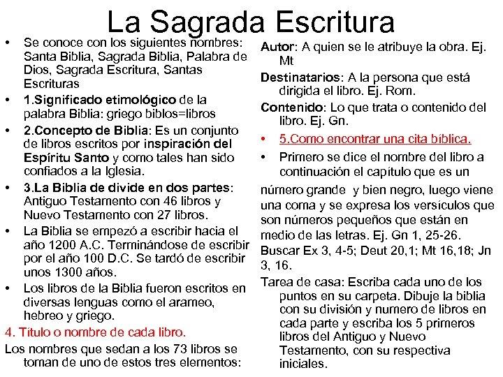 • La Sagrada Escritura Se conoce con los siguientes nombres: Santa Biblia, Sagrada