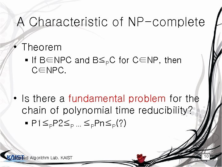 A Characteristic of NP-complete • Theorem § If B∈NPC and B≤PC for C∈NP, then