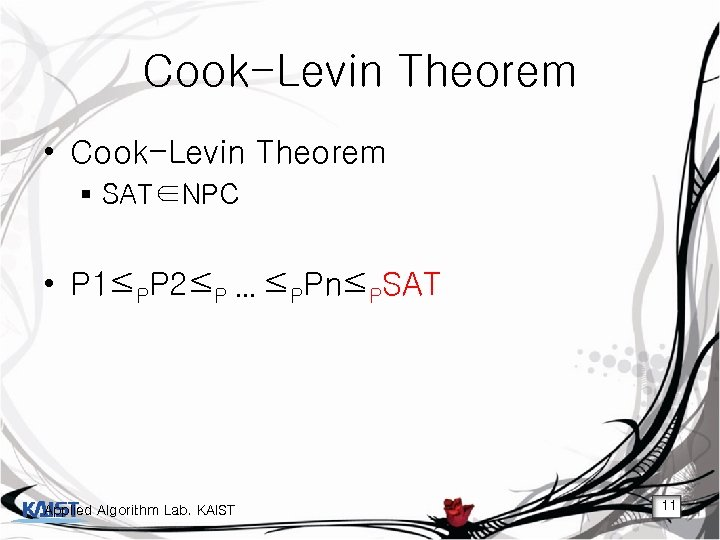 Cook-Levin Theorem • Cook-Levin Theorem § SAT∈NPC • P 1≤PP 2≤P … ≤PPn≤PSAT Applied