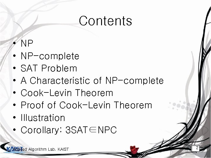 Contents • • NP NP-complete SAT Problem A Characteristic of NP-complete Cook-Levin Theorem Proof