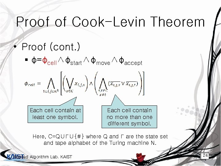 Proof of Cook-Levin Theorem • Proof (cont. ) § φ=φcell∧φstart∧φmove∧φaccept Each cell contain at