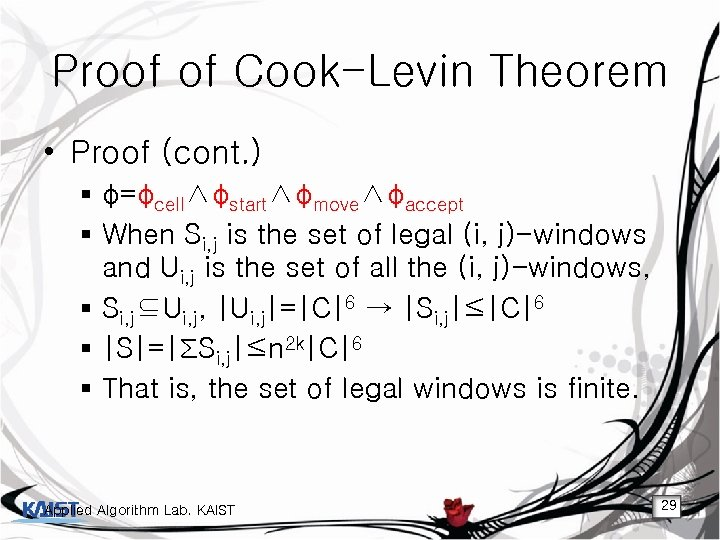 Proof of Cook-Levin Theorem • Proof (cont. ) § φ=φcell∧φstart∧φmove∧φaccept § When Si, j
