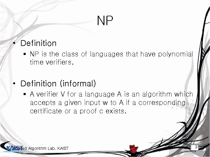 NP • Definition § NP is the class of languages that have polynomial time