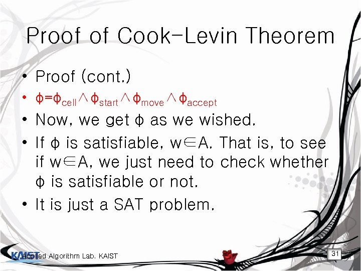 Proof of Cook-Levin Theorem • Proof (cont. ) • φ=φcell∧φstart∧φmove∧φaccept • Now, we get