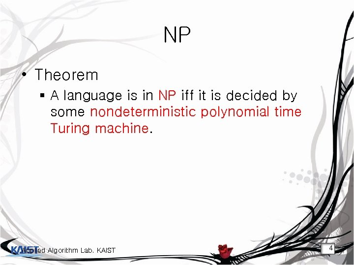 NP • Theorem § A language is in NP iff it is decided by