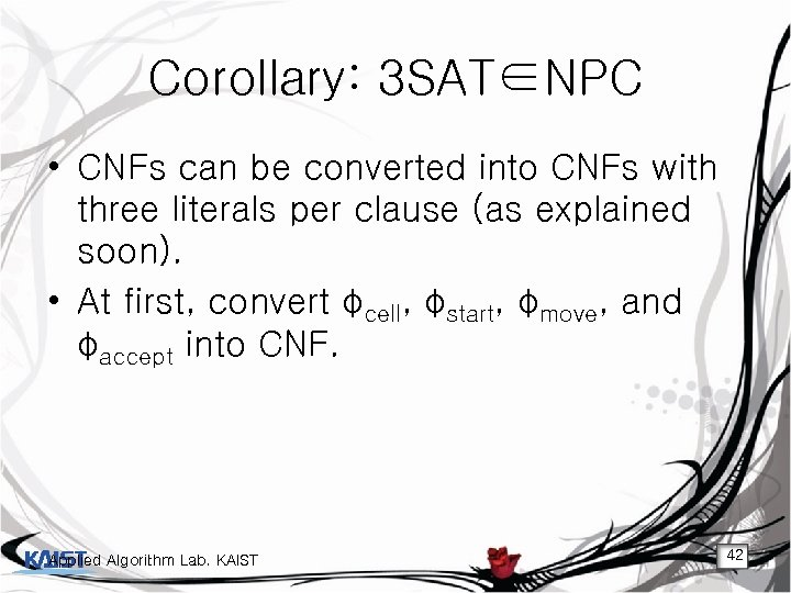 Corollary: 3 SAT∈NPC • CNFs can be converted into CNFs with three literals per