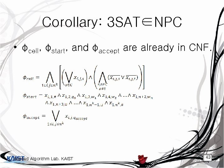 Corollary: 3 SAT∈NPC • φcell, φstart, and φaccept are already in CNF. Applied Algorithm