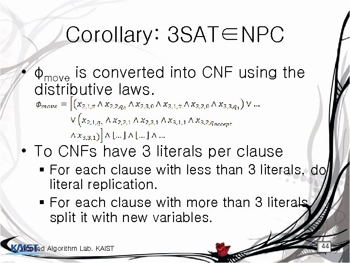 Corollary: 3 SAT∈NPC • φmove is converted into CNF using the distributive laws. •