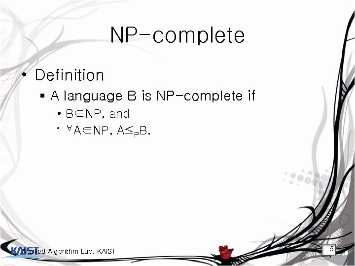 NP-complete • Definition § A language B is NP-complete if • B∈NP, and •
