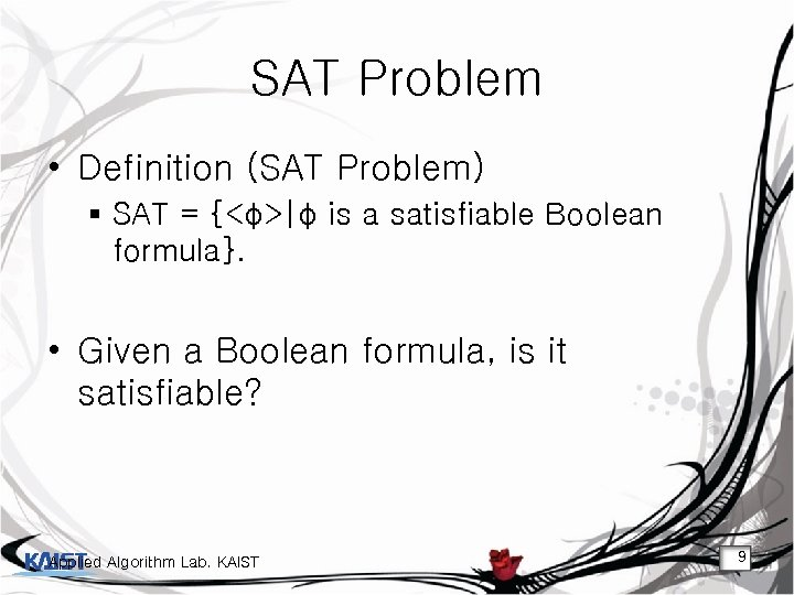 SAT Problem • Definition (SAT Problem) § SAT = {<φ>|φ is a satisfiable Boolean