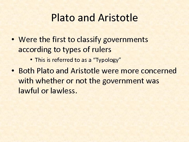 Plato and Aristotle • Were the first to classify governments according to types of