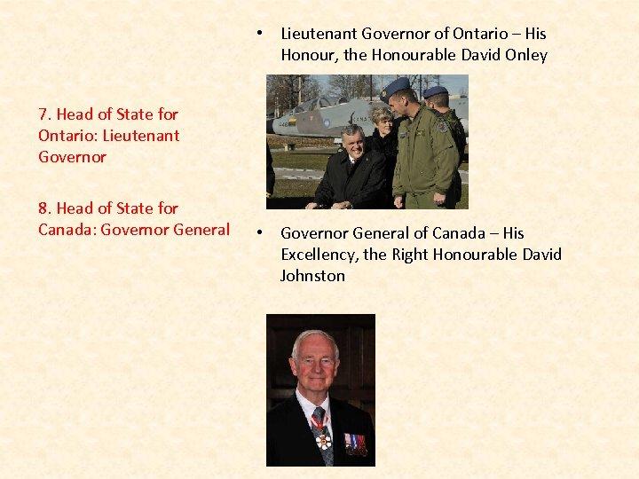 • Lieutenant Governor of Ontario – His Honour, the Honourable David Onley 7.
