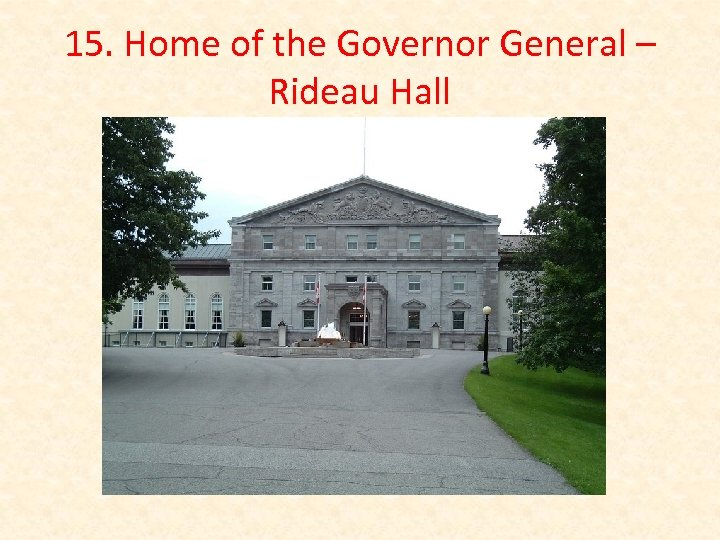 15. Home of the Governor General – Rideau Hall