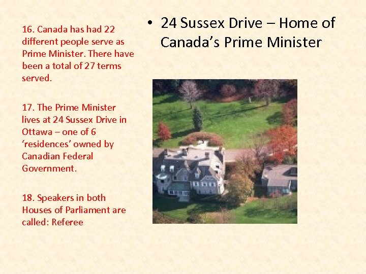 16. Canada has had 22 different people serve as Prime Minister. There have been