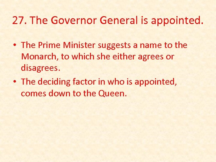 27. The Governor General is appointed. • The Prime Minister suggests a name to