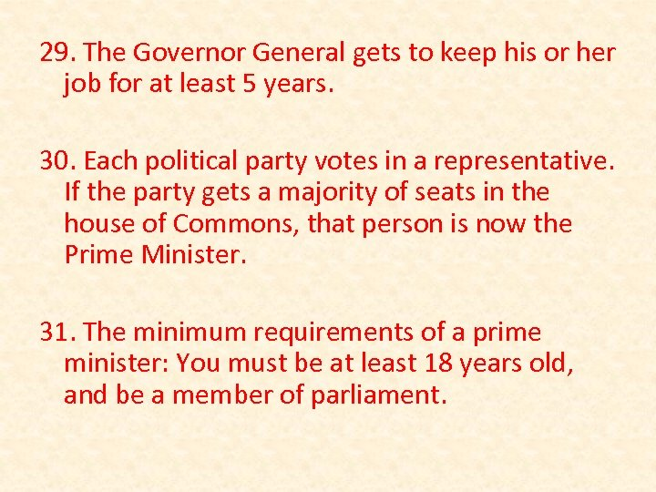 29. The Governor General gets to keep his or her job for at least