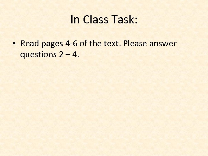 In Class Task: • Read pages 4 -6 of the text. Please answer questions