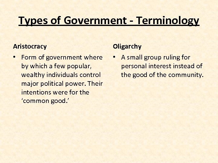 Types of Government - Terminology Aristocracy Oligarchy • Form of government where by which