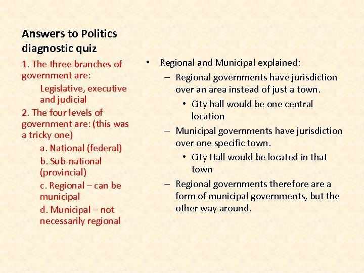 Answers to Politics diagnostic quiz 1. The three branches of government are: Legislative, executive