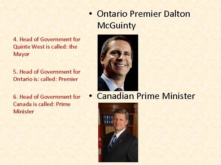 • Ontario Premier Dalton Mc. Guinty 4. Head of Government for Quinte West