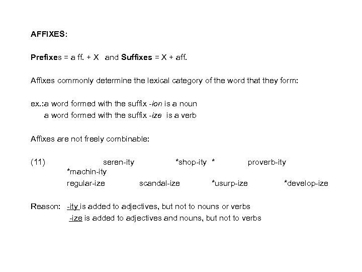AFFIXES: Prefixes = a ff. + X and Suffixes = X + aff. Affixes