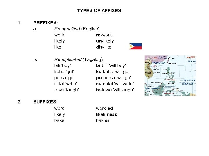 TYPES OF AFFIXES 1. PREFIXES: a. Prespecified (English) work re-work likely un-likely like dis-like