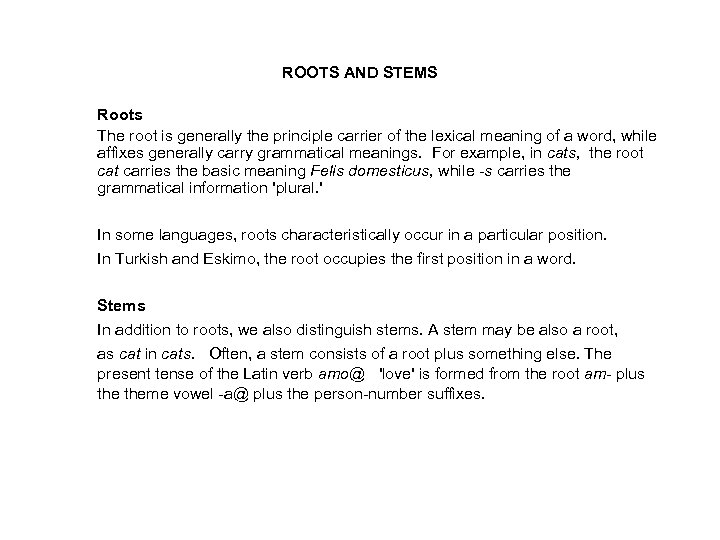 ROOTS AND STEMS Roots The root is generally the principle carrier of the lexical