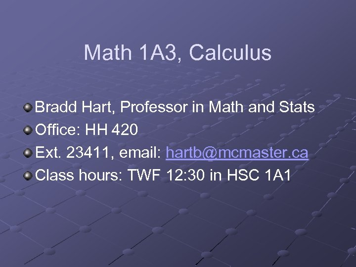 Math 1 A 3, Calculus Bradd Hart, Professor in Math and Stats Office: HH
