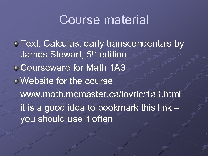 Course material Text: Calculus, early transcendentals by James Stewart, 5 th edition Courseware for