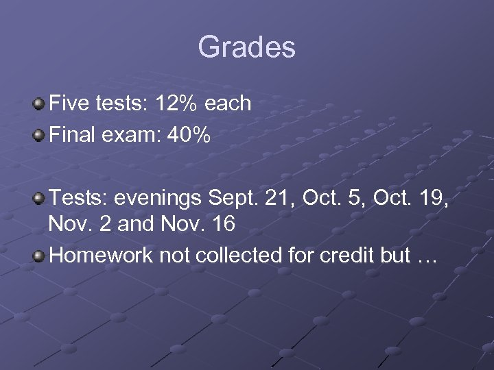 Grades Five tests: 12% each Final exam: 40% Tests: evenings Sept. 21, Oct. 5,