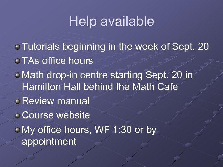 Help available Tutorials beginning in the week of Sept. 20 TAs office hours Math