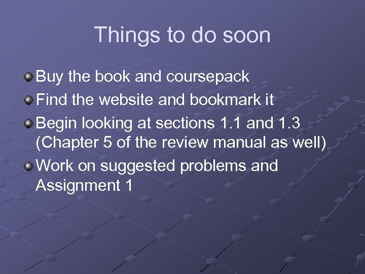 Things to do soon Buy the book and coursepack Find the website and bookmark