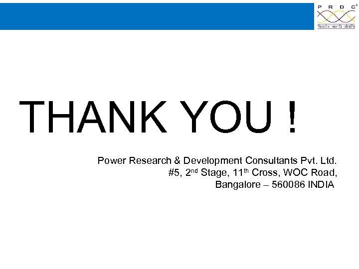 THANK YOU ! Power Research & Development Consultants Pvt. Ltd. #5, 2 nd Stage,