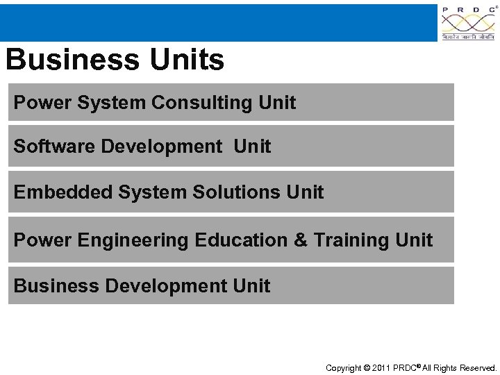 Business Units Power System Consulting Unit Software Development Unit Embedded System Solutions Unit Power