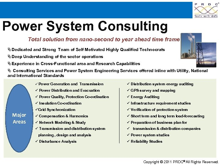 Power System Consulting Total solution from nano-second to year ahead time frame Dedicated and