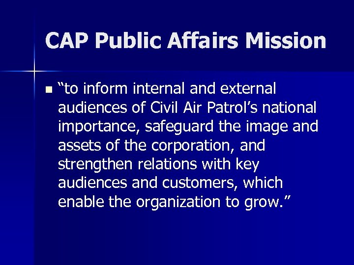 "CAP Public Affairs Mission n ""to inform internal and external audiences of Civil Air"