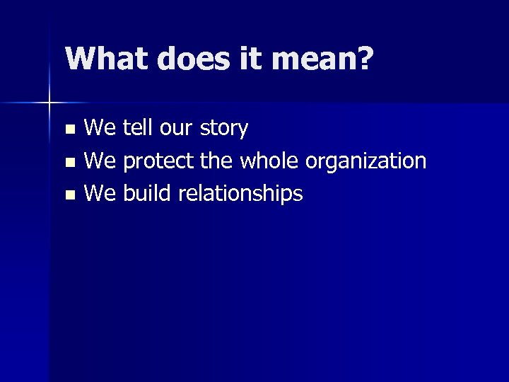 What does it mean? We tell our story n We protect the whole organization
