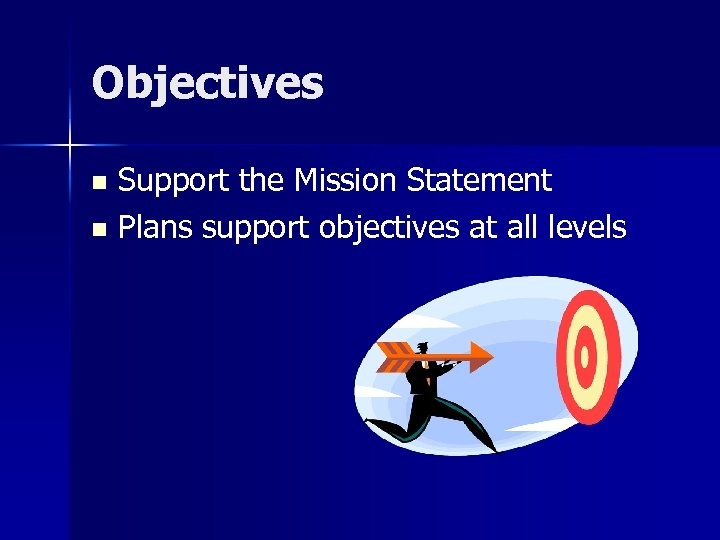Objectives Support the Mission Statement n Plans support objectives at all levels n