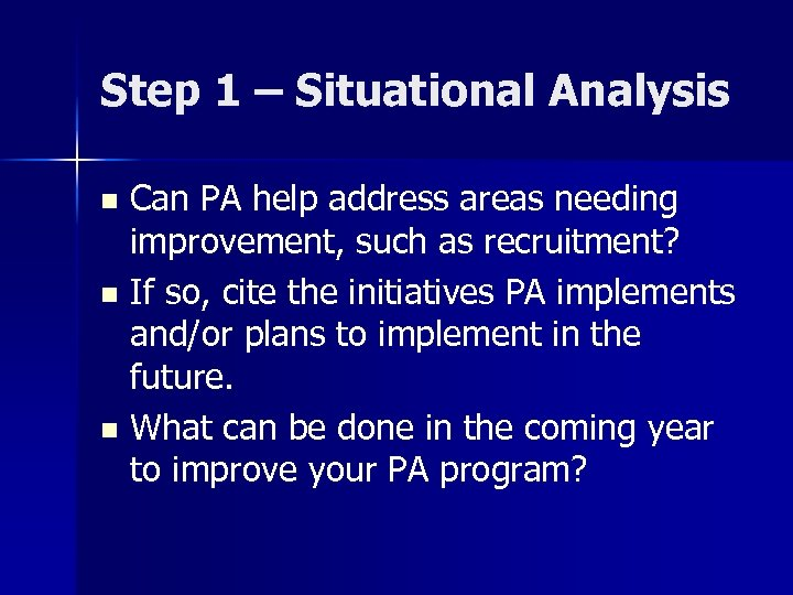 Step 1 – Situational Analysis Can PA help address areas needing improvement, such as
