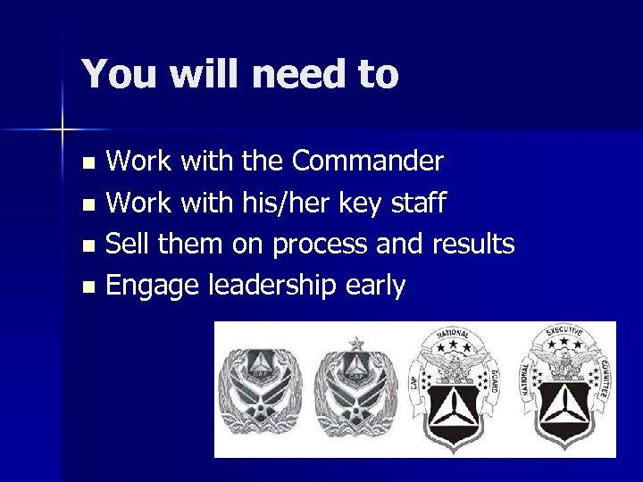 You will need to Work with the Commander n Work with his/her key staff