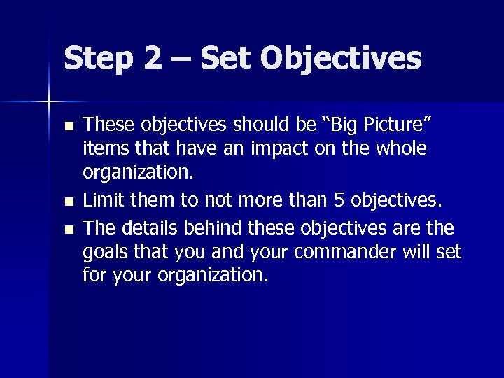 "Step 2 – Set Objectives n n n These objectives should be ""Big Picture"""